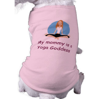"""My mommy is a Yoga Goddess"" doggie shirt"