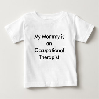 My Mommy is an Occupational Therapist Baby T-Shirt