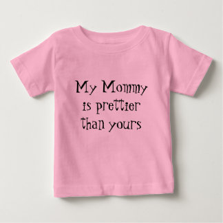 My Mommy is prettier than yours Baby T-Shirt