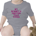 MY MOMMY IS PRETTIER THAN YOURS! TSHIRT