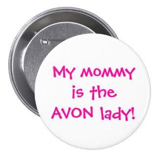 My mommy is the avon lady 7.5 cm round badge