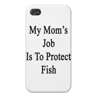 My Mom's Job Is To Protect Fish iPhone 4 Cases