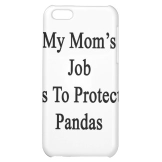 My Mom's Job Is To Protect Pandas iPhone 5C Cover