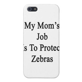 My Mom's Job Is To Protect Zebras Cover For iPhone 5