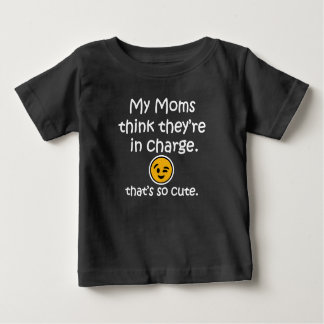 My moms think they're in charge. Funny baby shirt