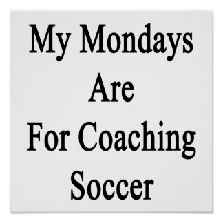 My Mondays Are For Coaching Soccer Poster