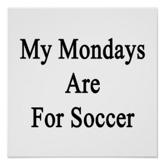 My Mondays Are For Soccer Posters