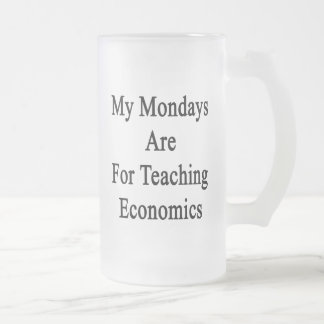 My Mondays Are For Teaching Economics Frosted Glass Mug