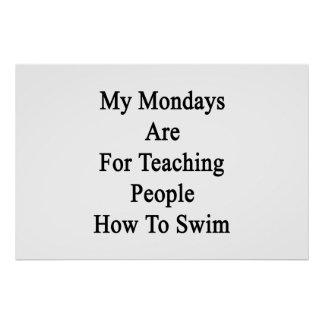 My Mondays Are For Teaching People How To Swim Poster