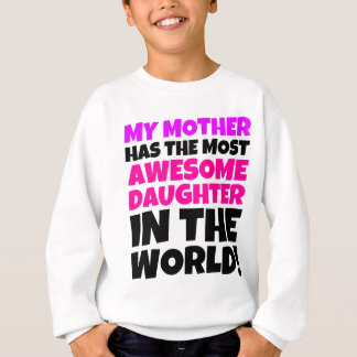 My Mother Has The Most Awesome Daughter Sweatshirt