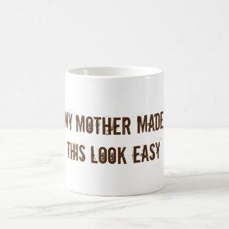 My Mother Made This Look Easy (mug) Basic White Mug
