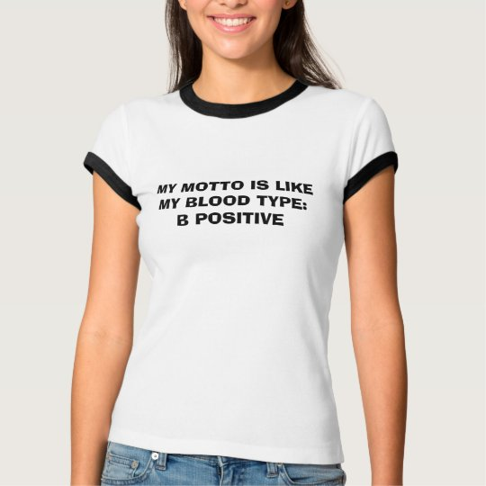 MY MOTTO IS LIKE MY BLOOD TYPE:B POSITIVE T-Shirt