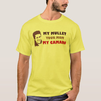 My Mullet Your Mom My Camaro T-Shirt