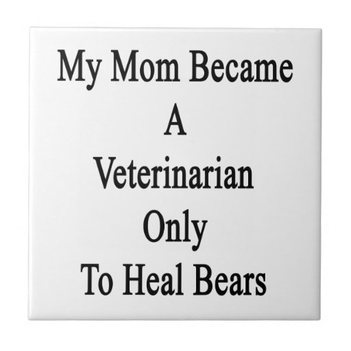 My Mum Became A Veterinarian Only To Heal Bears Small Square Tile