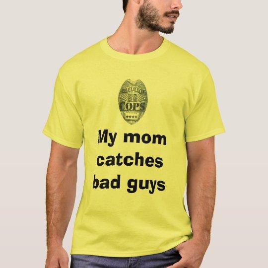 My mum catches bad guys T-Shirt
