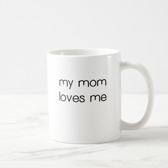 My Mum Loves me.png Coffee Mug