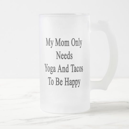 My Mum Only Needs Yoga And Tacos To