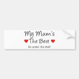 My Mum s The Best so screw the rest Bumper Sticker