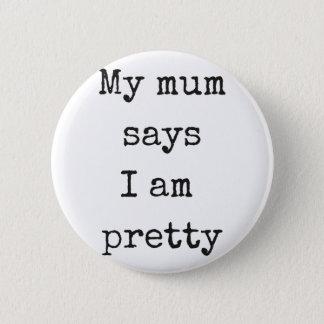 My mum says I'm pretty 6 Cm Round Badge