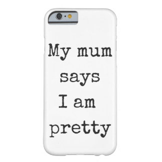 My mum says I'm pretty Barely There iPhone 6 Case