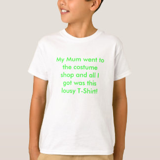 My Mum went to the costume shop and all I got w... T-Shirt