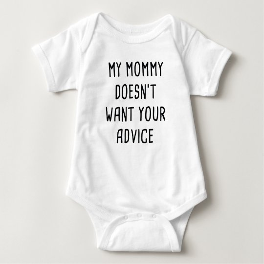 My Mummy Doesn't Want Your Advice Baby Bodysuit