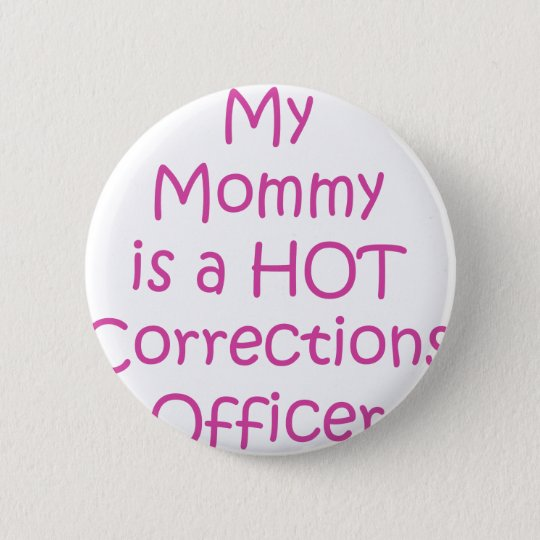 My mummy is a hot corrections officer 6 cm round badge