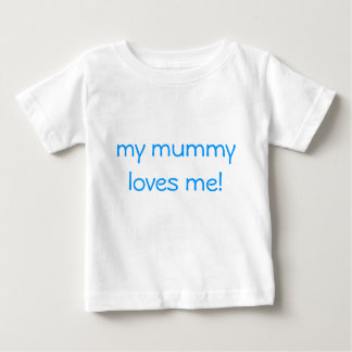 my mummy loves me! baby T-Shirt