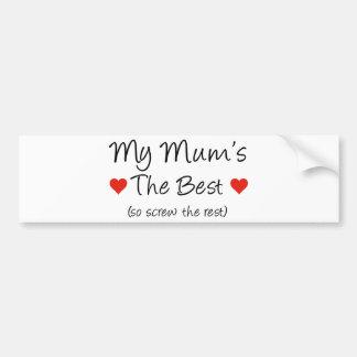 My Mum's The Best (so screw the rest) Bumper Sticker