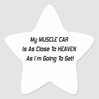 My Muscle Car Is As Close To Heaven As Im Going To Star Sticker