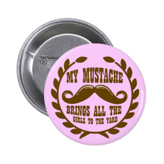 My Mustache Brings all the Girls to the Yard 6 Cm Round Badge
