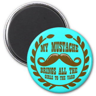 My Mustache Brings all the Girls to the Yard Magnet
