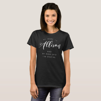 My name is Allison and my Mom said I'm special T-Shirt