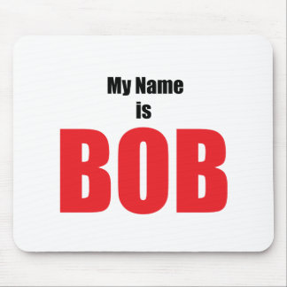 My Name is Bob Mouse Mat