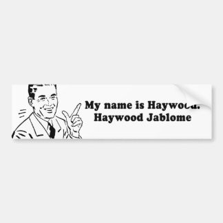 MY NAME IS HAYWOOD JABLOME BUMPER STICKER