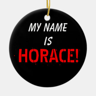 My Name, is HORACE Round Ceramic Decoration