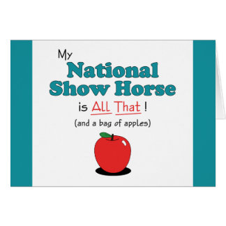 My National Show Horse is All That! Funny Horse Greeting Card