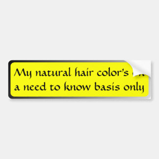 My natural hair colour's on a need to know basis bumper sticker