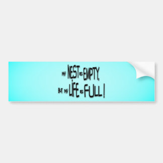 My Nest Is Empty, But My Life Is Full! Bumper Sticker