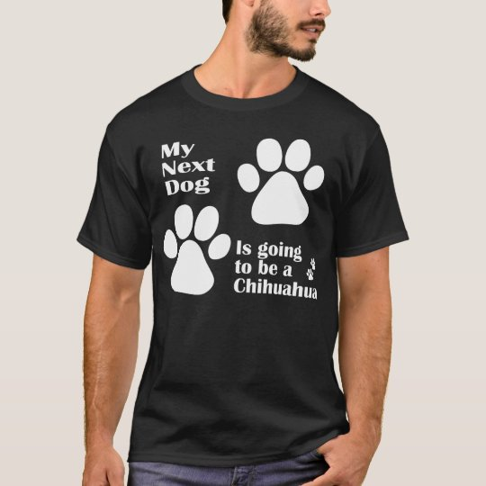 My Next Dog is Going to be a Chihuahua Funny T-Shirt