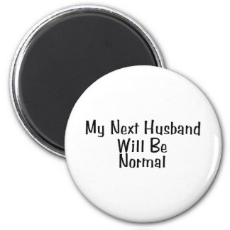 My Next Husband Will Be Normal 6 Cm Round Magnet