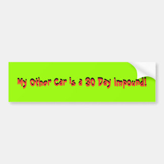 My Other Car is a 30 Day Impound!, My Other Car... Bumper Sticker