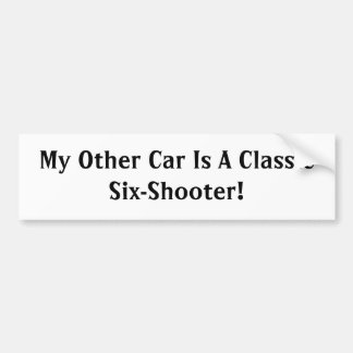 My Other Car Is A Classic Six-Shooter! Bumper Sticker