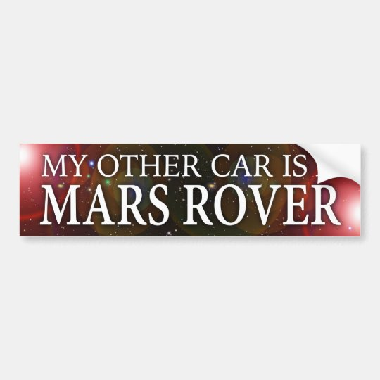 """MY OTHER CAR IS A MARS ROVER"" BUMPER"