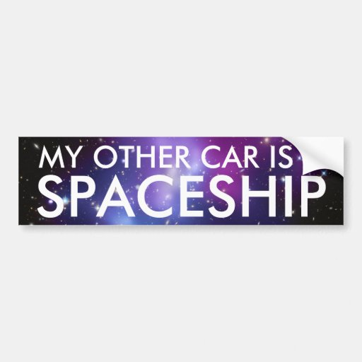 My Other Car is a Spaceship Bumper Stickers
