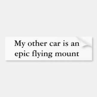 My other car is an epic flying mount bumper stickers