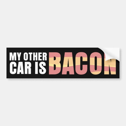 My Other Car Is Bacon Bumper Sticker