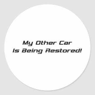 My Other Car Is Being Restored Round Stickers