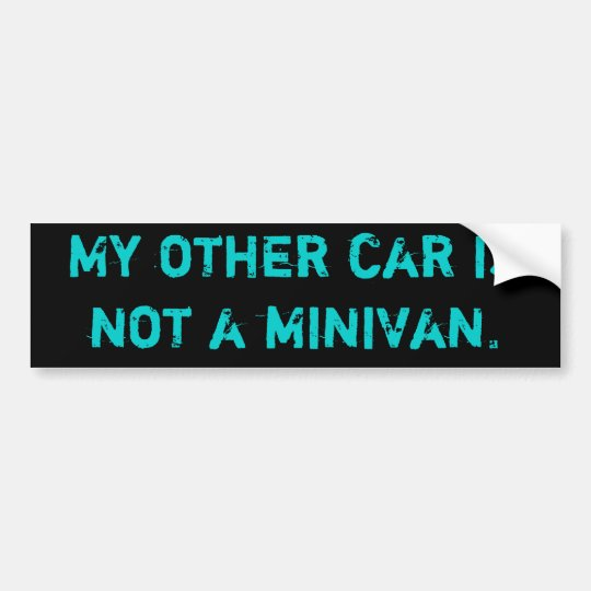 My other car is not a minivan. bumper sticker