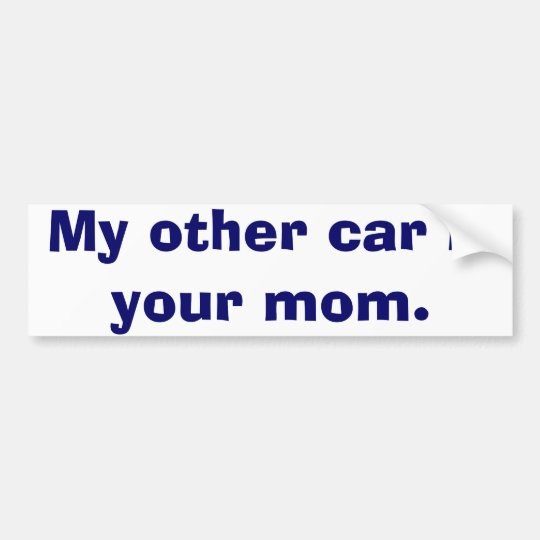 My Other Car Is Your Mum Bumper Sticker